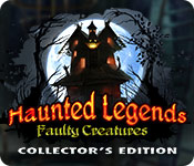 Haunted Legends: Faulty Creatures Collector's Edition